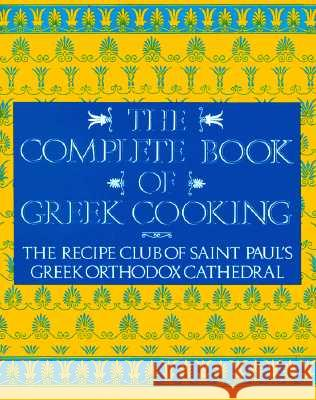 The Complete Book of Greek Cooking Recipe Club Of St Paul's Church          Rec S Paul's Greek Orthodox Church St 9780060921293