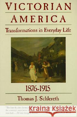 Victorian America: Transformations in Everyday Life, 1876-1915 Thomas J. Schlereth 9780060921606