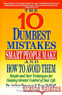 10 Dumbest Mistakes Smart People Make and How to Avoid Them: Simple and Sure Techniques for Gaining Greater Control of Your Life Arthur Freeman Rose Dewolf 9780060921996
