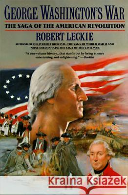 George Washington's War: The Saga of the American Revolution Robert Leckie 9780060922153