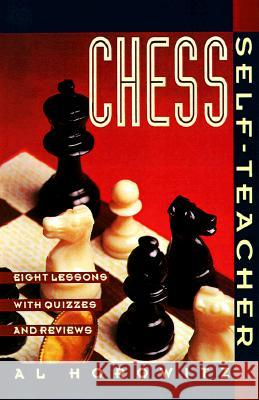Chess Self-Teacher: Eight Lessons with Quizzes and Reviews Al Horowitz Al Horowitz 9780060922955