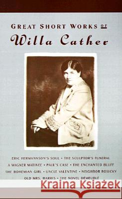Great Short Works of Willa Cather Willa Cather Robert Keith Miller Robert Keith Miller 9780060923761