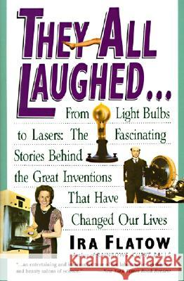 They All Laughed...: From Light Bulbs to Lasers: The Fascinating Stories Behind the Great Inventions Ira Flatow 9780060924157