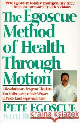 The Egoscue Method of Health Through Motion : Revolutionary Program That Lets You Rediscover the Body's Power to Rejuvenate It Pete Egoscue Roger Gittines Jack Nicklaus 9780060924300