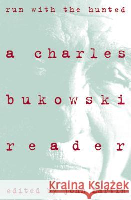 Run with the Hunted: Charles Bukowski Reader, a Charles Bukowski Charles Bukowkski John Martin 9780060924584 Ecco