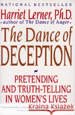 The Dance of Deception: A Guide to Authenticity and Truth-Telling in Women's Relationships Harriet Goldhor Lerner 9780060924638