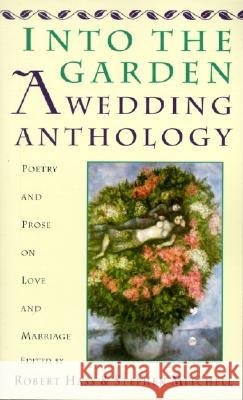 Into the Garden: A Wedding Anthology: Poetry and Prose on Love and Marriage Robert Hass Stephen Mitchell 9780060924690