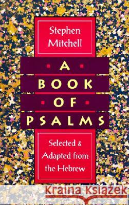 A Book of Psalms: Selected and Adapted from the Hebrew Stephen Mitchell 9780060924706