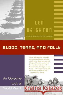 Blood, Tears, and Folly: An Objective Look at World War LL Len Deighton Denis Bishop 9780060925574
