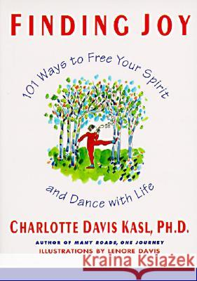 Finding Joy: 101 Ways to Free Your Spirit and Dance with Life, First Edition Charlotte Davis Kasl Dannel I. Schwartz 9780060925888