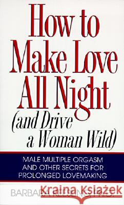 How to Make Love All Night: And Drive a Woman Wild! Barbara Keesling 9780060926212