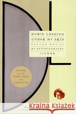 Under My Skin: Volume One of My Autobiography, to 1949 Doris May Lessing 9780060926649
