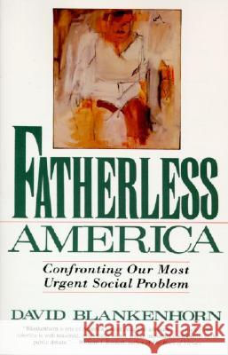 Fatherless America: Confronting Our Most Urgent Social Problem David Blankenhorn 9780060926830