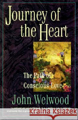Journey of the Heart: Path of Conscious Love, the John Welwood 9780060927424