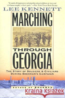 Marching Through Georgia: The Story of Soldiers and Civilians During Sherman's Campaign Lee Kennett 9780060927455