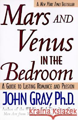 Mars and Venus in the Bedroom: Guide to Lasting Romance and Passion John Gray 9780060927936