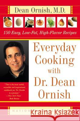 Everyday Cooking with Dr. Dean Ornish: 150 Easy, Low-Fat, High-Flavor Recipes Dean Ornish Janet Kessel Fletcher Helen Roe 9780060928117