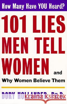 101 Lies Men Tell Women -- And Why Women Believe Them Dory Hollander 9780060928124