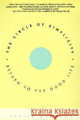 Circle of Simplicity: Return to the Good Life Cecile Andrews 9780060928728