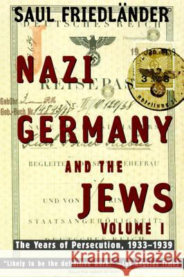 Nazi Germany and the Jews: Volume 1: The Years of Persecution 1933-1939 Saul Friedlander 9780060928780