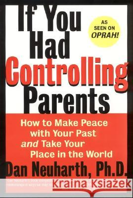 If You Had Controlling Parents: How to Make Peace with Your Past and Take Your Place in the World Dan Neuharth 9780060929329