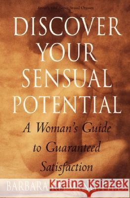 Discover Your Sensual Potential: A Woman's Guide to Guaranteed Satisfaction Barbara Keesling B. Kessling 9780060929473