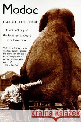 Modoc: The True Story of the Greatest Elephant That Ever Lived Ralph D. Helfer 9780060929510