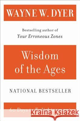 Wisdom of the Ages: A Modern Master Brings Eternal Truths Into Everyday Life Wayne W. Dyer 9780060929695