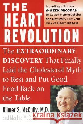 The Heart Revolution: The Extraordinary Discovery That Finally Laid the Cholesterol Myth to Rest Kilmer S. McCully Martha McCully Martha McCully 9780060929732