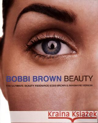 Bobbi Brown Beauty: The Ultimate Beauty Resource Bobbi Brown Annemarie Iverson 9780060929763