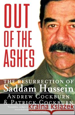 Out of the Ashes: The Resurrection of Saddam Hussein Andrew Cockburn Patrick Cockburn Patrick Cockburn 9780060929831