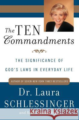 The Ten Commandments: The Significance of God's Laws in Everyday Life Laura C. Schlessinger Stewart Vogel Stewart Vogel 9780060929961