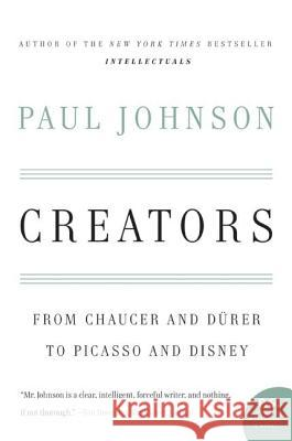 Creators: From Chaucer and Durer to Picasso and Disney Paul Johnson 9780060930462