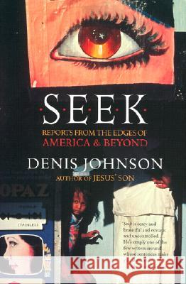 Seek: Reports from the Edges of America & Beyond Denis Johnson 9780060930479