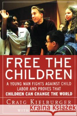 Free the Children: A Young Man Fights Against Child Labor and Proves That Children Can Change the World Craig Kielburger Kevin Major 9780060930653