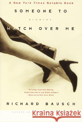 Someone to Watch Over Me: Stories Richard Bausch 9780060930707