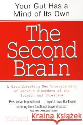 The Second Brain: The Scientific Basis of Gut Instinct & a Groundbreaking New Understanding of Nervous Disorders of the Stomach & Intest Michael D. Gershon 9780060930721