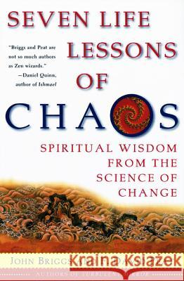 Seven Life Lessons of Chaos: Spiritual Wisdom from the Science of Change John Briggs F. David Peat F. David Peat 9780060930738