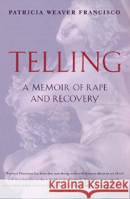 Telling: A Memoir of Rape and Recovery Patricia Weaver Francisco Patricia Weave 9780060930769