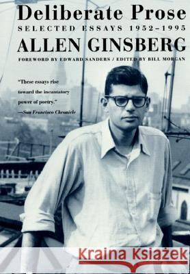 Deliberate Prose: Selected Essays 1952-1995 Allen Ginsberg 9780060930813