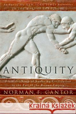 Antiquity: From the Birth of Sumerian Civilization to the Fall of the Roman Empire Norman F. Cantor 9780060930981