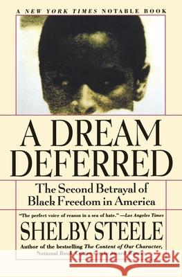 A Dream Deferred: The Second Betrayal of Black Freedom in America Shelby Steele 9780060931049 Harper Perennial