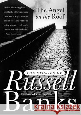 The Angel on the Roof: The Stories of Russell Banks Russell Banks 9780060931254