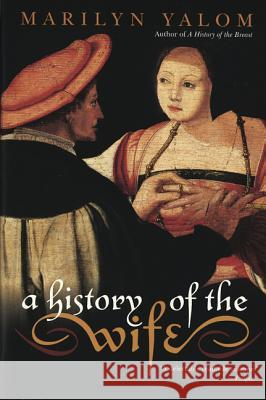 A History of the Wife Marilyn Yalom 9780060931568