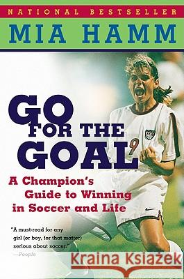 Go for the Goal: A Champion's Guide to Winning in Soccer and Life Mia Hamm Aaron Heifetz 9780060931599