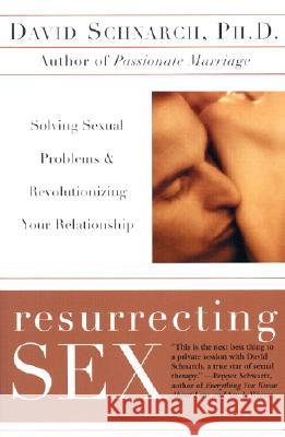 Resurrecting Sex : Solving Sexual Problems and Revolutionizing Your Relationship David Schnarch 9780060931780