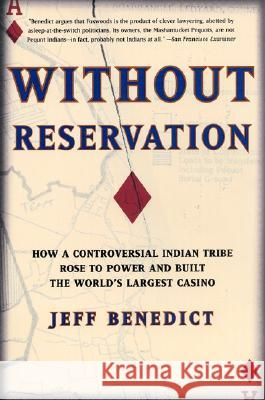 Without Reservation: How a Controversial Indian Tribe Rose to Power and Built the World's Largest Casino Jeff Benedict 9780060931964
