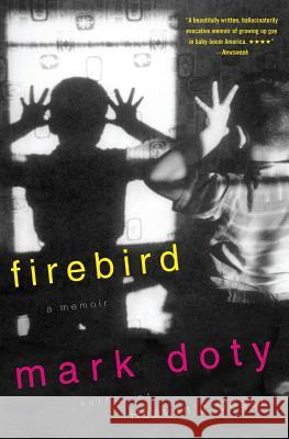 Firebird: A Memoir Mark Doty 9780060931971