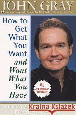 How to Get What You Want and Want What You Have John Gray 9780060932152