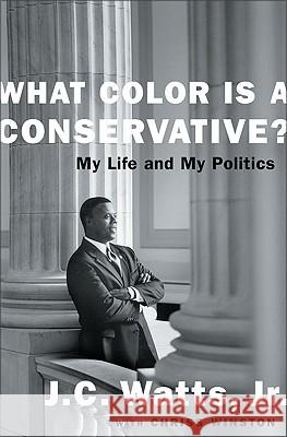 What Color Is a Conservative? J. C., Jr. Watts Chriss Winston 9780060932404